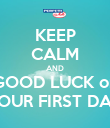 KEEP CALM AND GOOD LUCK on YOUR FIRST DAY - Personalised Poster large