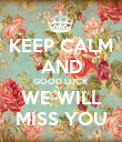 KEEP CALM AND GOOD LUCK WE WILL MISS YOU - Personalised Poster large