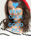 KEEP CALM AND GOOD PIC - Personalised Poster large