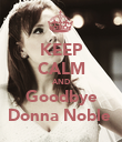 KEEP CALM AND Goodbye Donna Noble  - Personalised Poster large