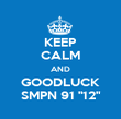 "KEEP CALM AND GOODLUCK SMPN 91 ""12"" - Personalised Poster large"