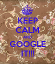 KEEP CALM AND GOOGLE IT!!! - Personalised Poster large