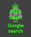 KEEP CALM AND Google search - Personalised Poster large
