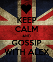 KEEP CALM AND GOSSIP WITH ALEX - Personalised Poster large