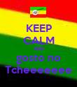 KEEP CALM AND  gosto no  Tcheeeeeee - Personalised Poster large