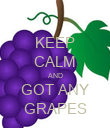 KEEP CALM AND GOT ANY GRAPES - Personalised Poster large