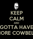 KEEP CALM AND GOTTA HAVE MORE COWBELL - Personalised Poster large