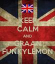 KEEP CALM AND GRAAN FUNKYLEMON - Personalised Poster large