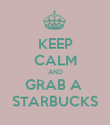 KEEP CALM AND GRAB A  STARBUCKS - Personalised Poster large