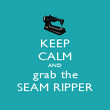 KEEP CALM AND grab the SEAM RIPPER - Personalised Poster large