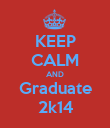 KEEP CALM AND Graduate 2k14 - Personalised Poster large