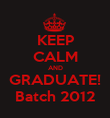 KEEP CALM AND GRADUATE! Batch 2012 - Personalised Poster large
