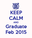 KEEP CALM AND Graduate Feb 2015 - Personalised Poster large