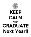 KEEP CALM AND  GRADUATE Next Year!! - Personalised Poster large