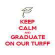 KEEP CALM AND GRADUATE ON OUR TURFF - Personalised Poster large