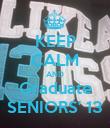 KEEP CALM AND Graduate SENIORS' 13 - Personalised Poster large