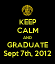KEEP CALM AND GRADUATE Sept 7th, 2012 - Personalised Poster large