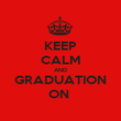 KEEP CALM AND GRADUATION ON  - Personalised Poster large