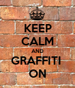 KEEP CALM AND GRAFFITI  ON - Personalised Poster large