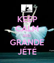 KEEP CALM AND GRANDE JÉTÉ - Personalised Poster large