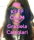 KEEP CALM AND Graziela Calsolari - Personalised Poster large