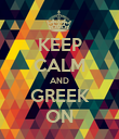 KEEP CALM AND GREEK ON - Personalised Poster large