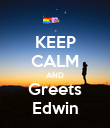 KEEP CALM AND Greets Edwin - Personalised Poster large