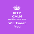 KEEP CALM And @greysonchance Will Tweet You - Personalised Poster large