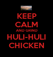 KEEP CALM AND GRIND HULI-HULI CHICKEN - Personalised Poster large