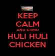 KEEP CALM AND GRIND HULI HULI CHICKEN - Personalised Poster large