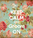 KEEP CALM AND Groom ON - Personalised Poster large