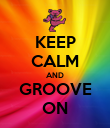KEEP CALM AND GROOVE ON - Personalised Poster large