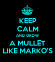 KEEP CALM AND GROW A MULLET LIKE MARKO'S - Personalised Poster large