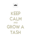 KEEP CALM AND GROW A TASH - Personalised Poster large