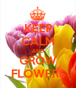 KEEP CALM AND GROW FLOWERS - Personalised Poster large