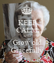 KEEP CALM AND Grow old Gracefully - Personalised Poster large