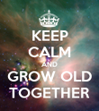 KEEP CALM AND GROW OLD TOGETHER - Personalised Poster large