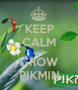 KEEP CALM AND GROW PIKMIN - Personalised Poster large