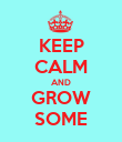 KEEP CALM AND GROW SOME - Personalised Poster large