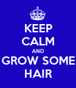 KEEP CALM AND GROW SOME HAIR - Personalised Poster large