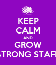 KEEP CALM AND GROW STRONG STAFF - Personalised Poster large