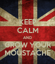 KEEP CALM AND GROW YOUR MOUSTACHE - Personalised Poster large