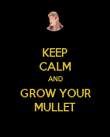 KEEP CALM AND GROW YOUR MULLET - Personalised Poster large