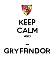 KEEP CALM AND ... GRYFFINDOR - Personalised Poster large