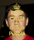 KEEP CALM AND Guaps Puebla - Personalised Poster large