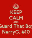 KEEP CALM AND Guard That Boy NerryG. #10 - Personalised Poster large