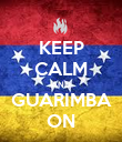 KEEP CALM AND GUARIMBA ON - Personalised Poster large