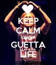 KEEP CALM AND GUETTA LIFE - Personalised Poster large