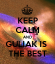 KEEP CALM AND GULIAK IS  THE BEST - Personalised Poster large
