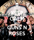 KEEP CALM AND GUNS N ROSES - Personalised Poster large